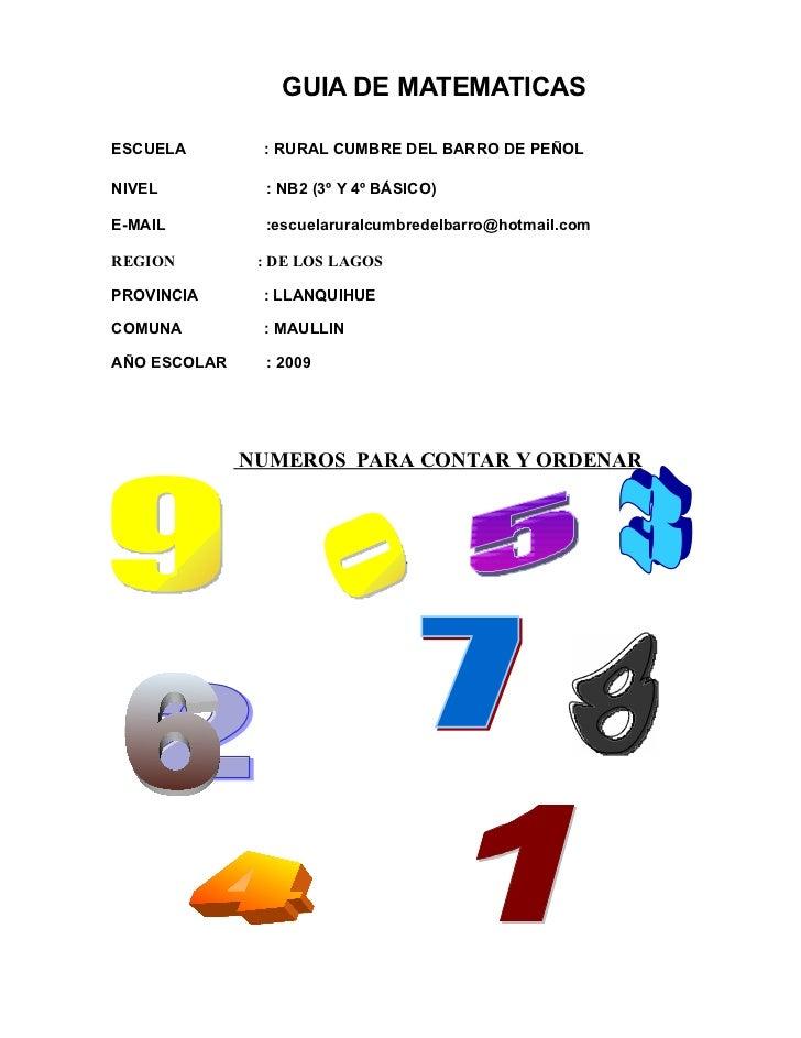 GUIA DE MATEMATICAS  ESCUELA        : RURAL CUMBRE DEL BARRO DE PEÑOL  NIVEL           : NB2 (3º Y 4º BÁSICO)  E-MAIL     ...
