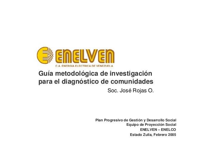 Guía metodológica de investigaciónpara el diagnóstico de comunidades                      Soc. José Rojas O.              ...