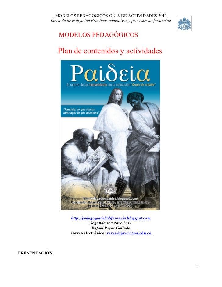 MODELOS PEDAGOGICOS GUÍA DE ACTIVIDADES 2011           Línea de investigación Prácticas educativas y procesos de formación...