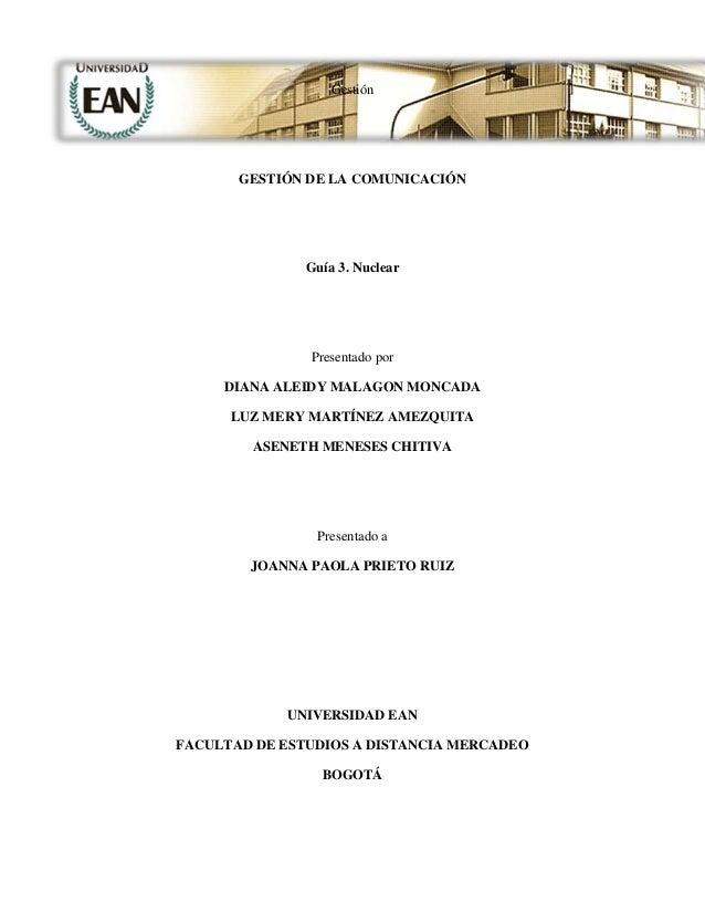 Gestión       GESTIÓN DE LA COMUNICACIÓN               Guía 3. Nuclear               Presentado por     DIANA ALEIDY MALAG...