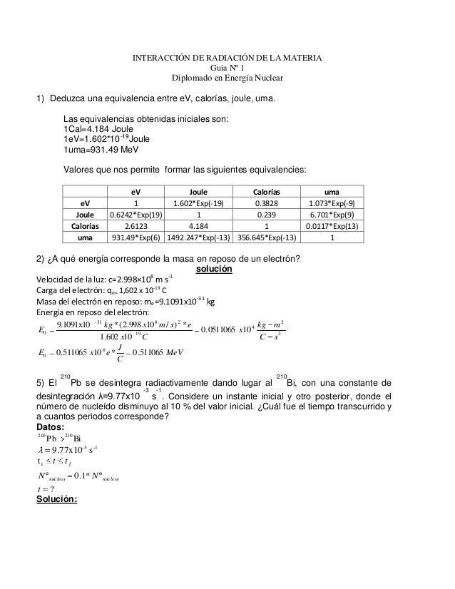INTERACCIÓN DE RADIACIÓN DE LA MATERIA Guia Nº 1 Diplomado en Energía Nuclear 1) Deduzca una equivalencia entre eV, calorí...