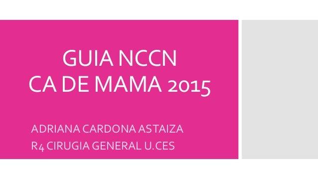 GUIA NCCN CA DE MAMA 2015 ADRIANA CARDONA ASTAIZA R4 CIRUGIA GENERAL U.CES