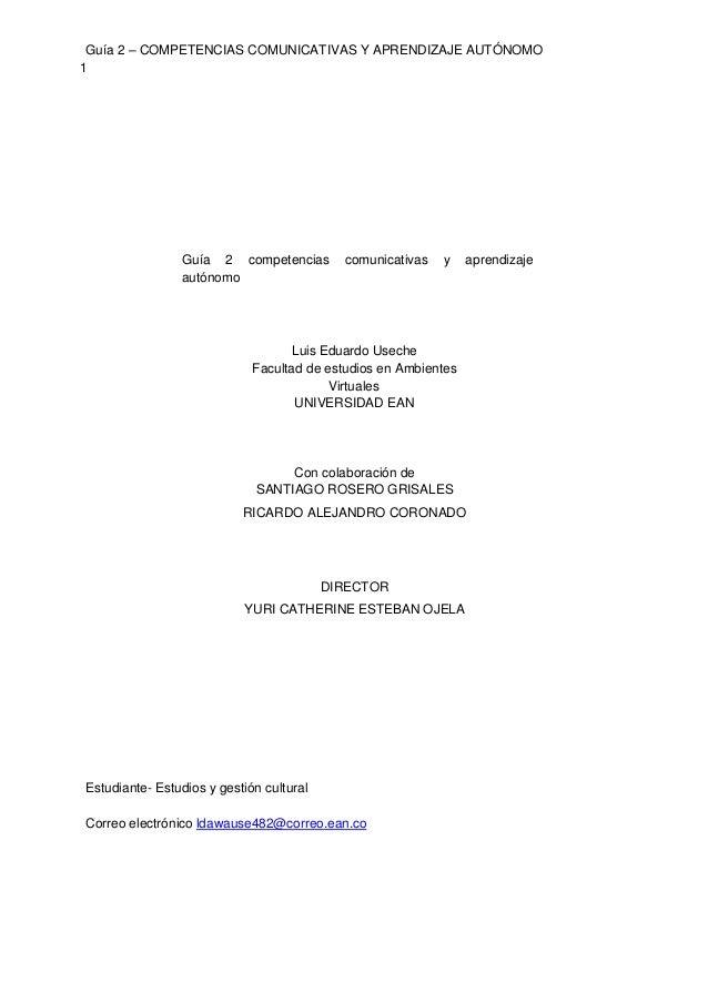 Guía 2 – COMPETENCIAS COMUNICATIVAS Y APRENDIZAJE AUTÓNOMO 1 Guía 2 competencias comunicativas y aprendizaje autónomo Luis...