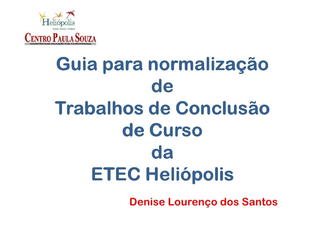 Guia para normalização          deTrabalhos de Conclusão       de Curso          da    ETEC Heliópolis       Denise Louren...