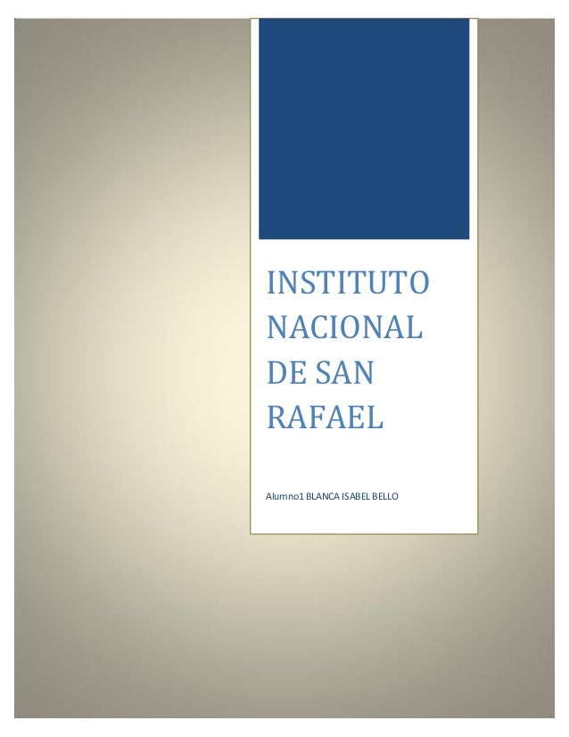 INSTITUTO NACIONAL DE SAN RAFAEL Alumno1 BLANCA ISABEL BELLO