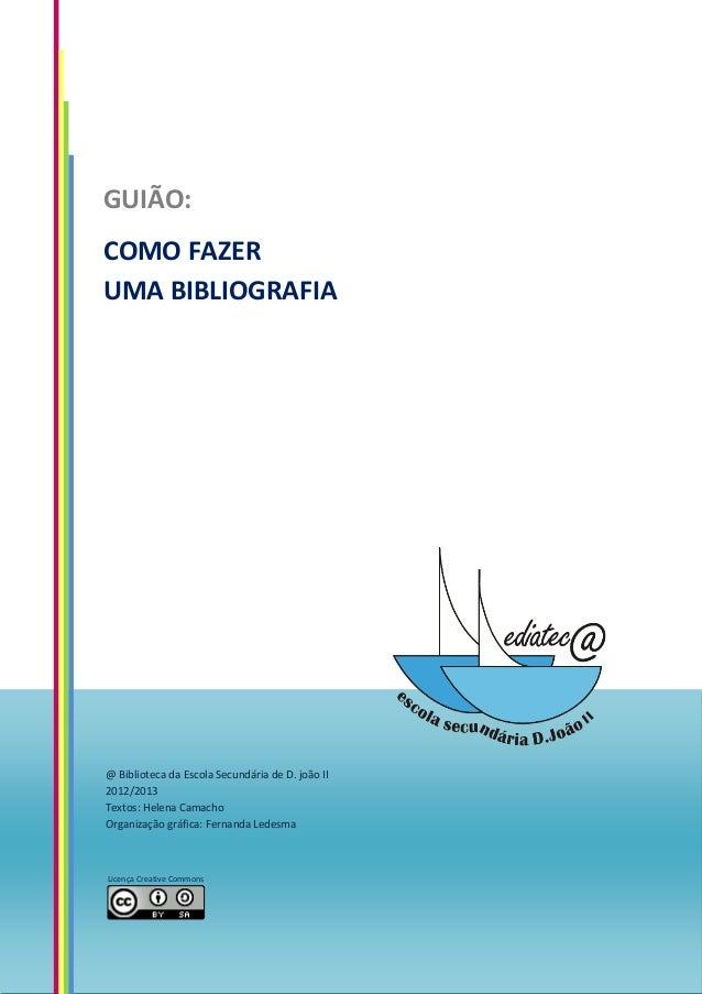 GUIÃO:COMO FAZERUMA BIBLIOGRAFIA@ Biblioteca da Escola Secundária de D. joão II2012/2013Textos: Helena CamachoOrganização ...