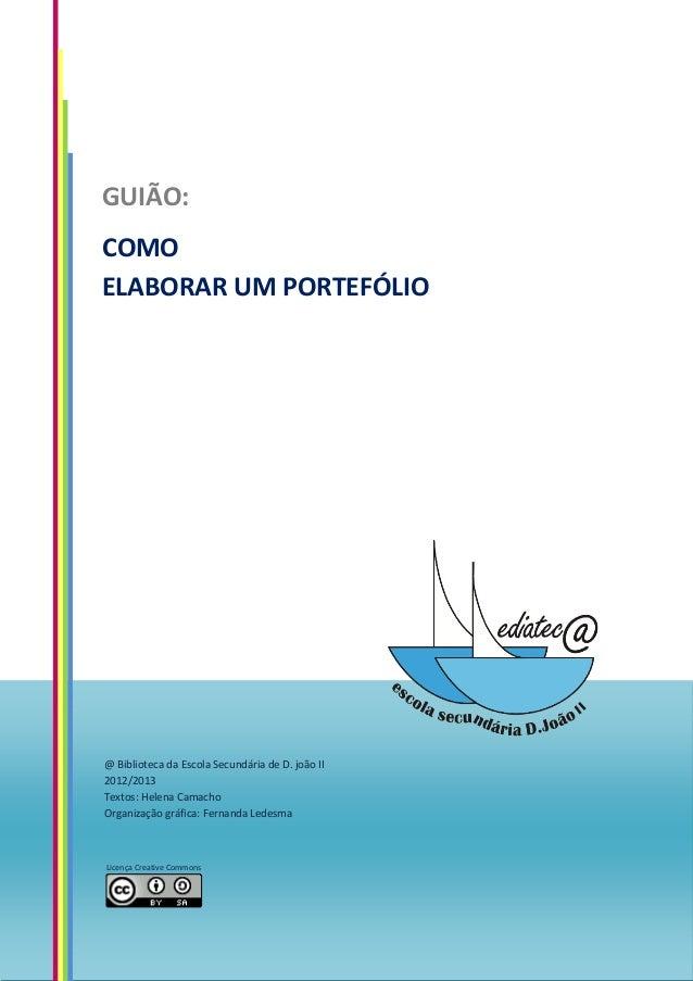 GUIÃO:COMOELABORAR UM PORTEFÓLIO@ Biblioteca da Escola Secundária de D. joão II2012/2013Textos: Helena CamachoOrganização ...