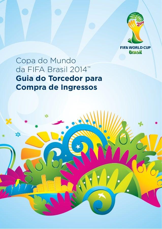 Copa do Mundo da FIFA Brasil 2014™ Guia do Torcedor para Compra de Ingressos