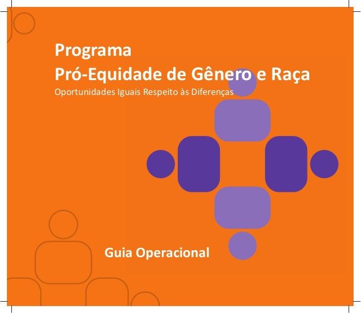 ProgramaPró-Equidade de Gênero e RaçaOportunidades Iguais Respeito às Diferenças           Guia Operacional