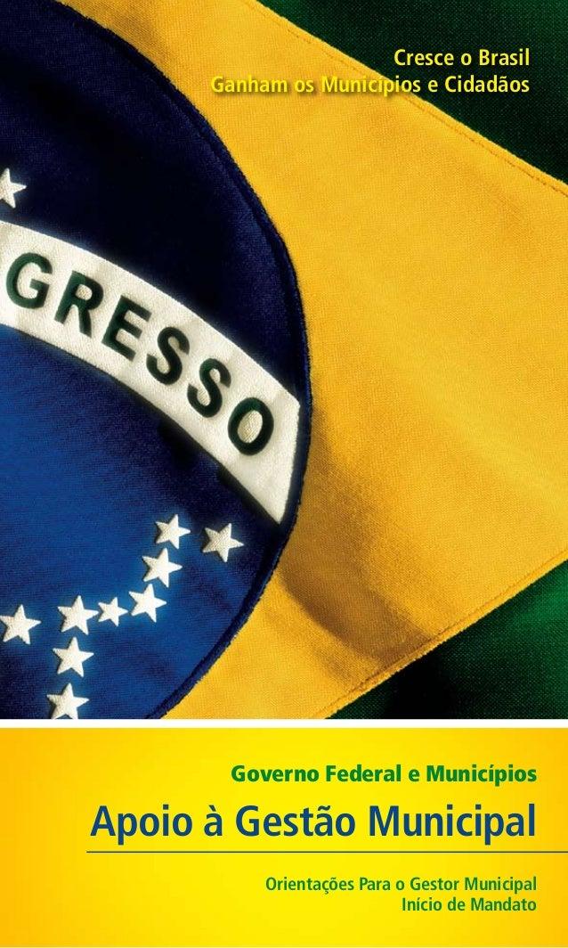 Cresce o Brasil Ganham os Municípios e Cidadãos  Governo Federal e Municípios  Apoio à Gestão Municipal Orientações Para o...