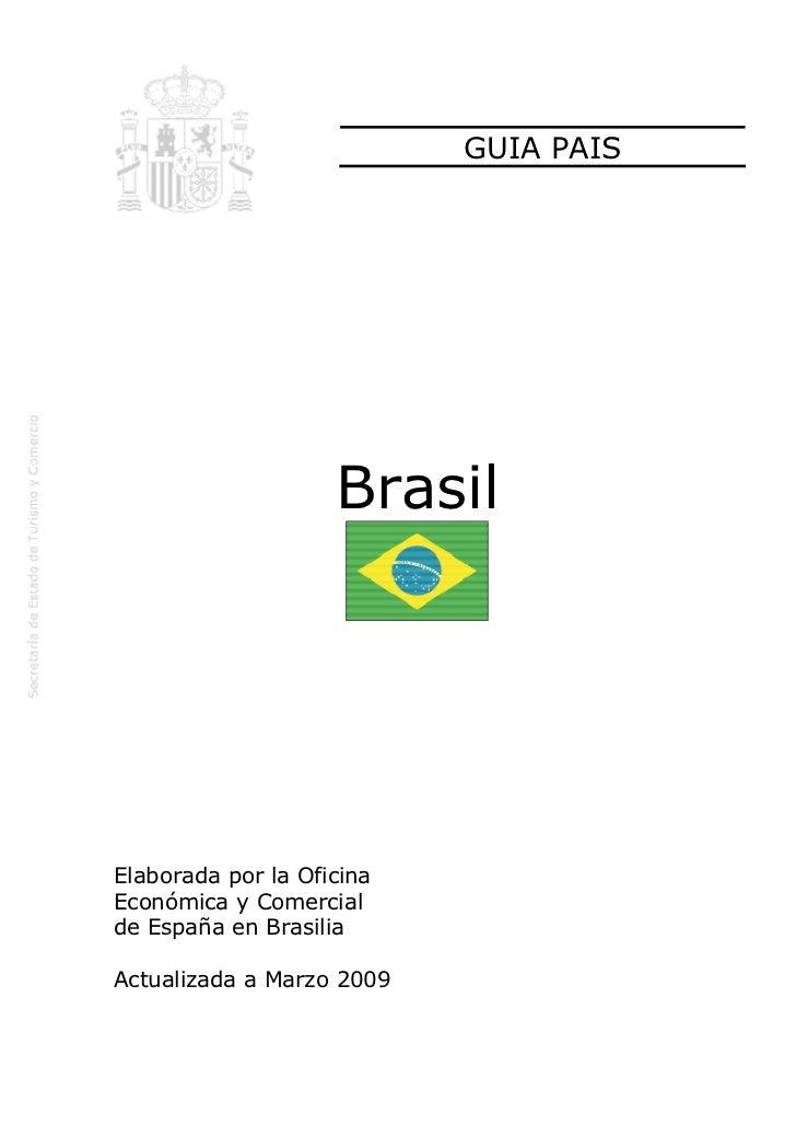 GUIA PAIS                    BrasilElaborada por la OficinaEconómica y Comercialde España en BrasiliaActualizada a Marzo 2...