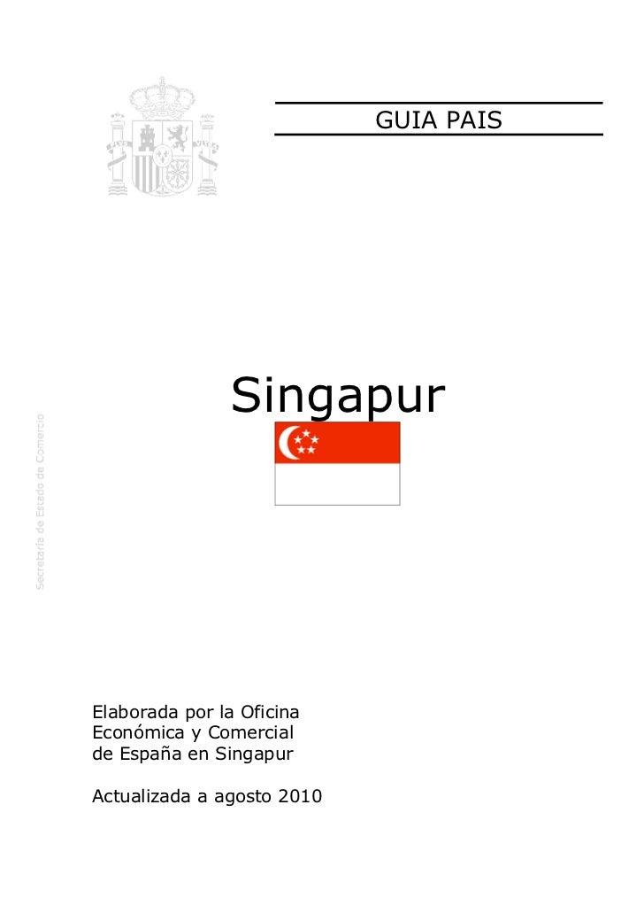 GUIA PAIS               SingapurElaborada por la OficinaEconómica y Comercialde España en SingapurActualizada a agosto 2010