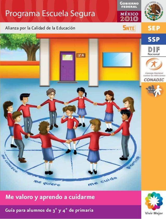 Alianza por la Calidad de la EducaciónMe valoro y aprendo a cuidarmePrograma Escuela SeguraGuía para alumnos de 3º y 4º de...