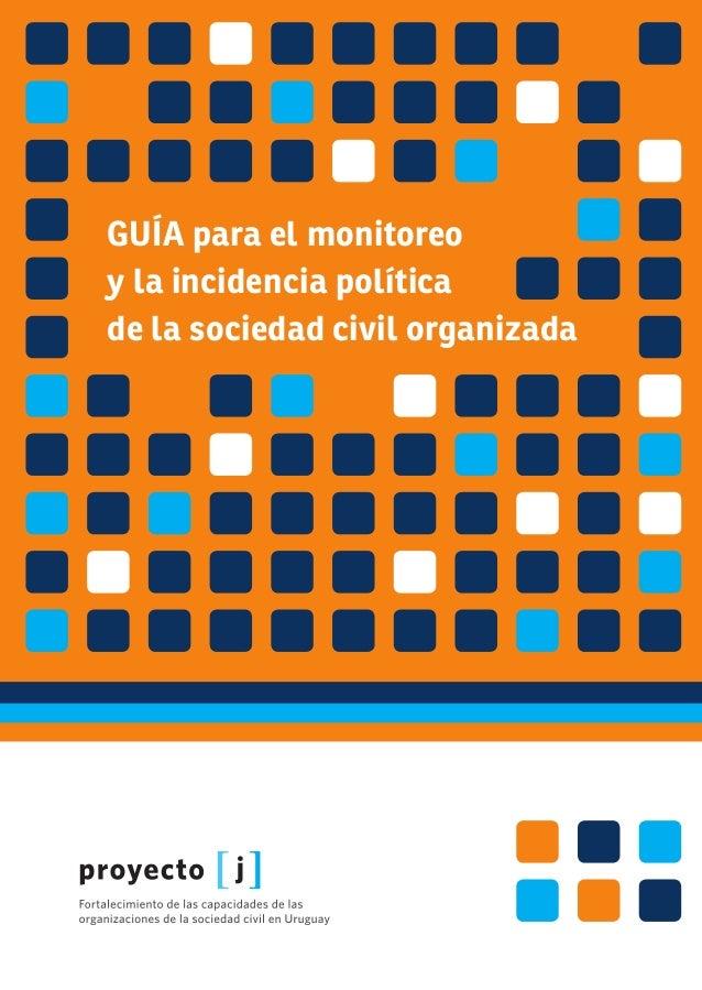 Guía para el monitoreoy la incidencia políticade la sociedad civil organizadaEsta Guía es producida en el marco del Proyec...