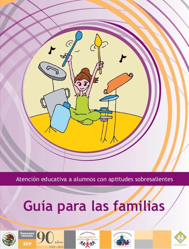 Guía para las familias Atención educativa a alumnos con aptitudes sobresalientes Atencióneducativaaalumnosconaptitudessobr...