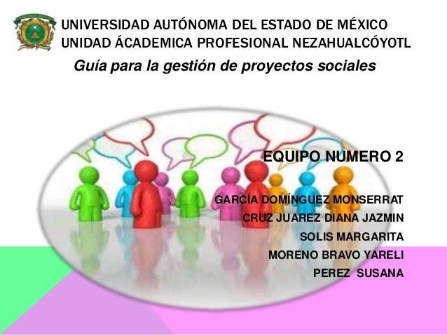 UNIVERSIDAD AUTÓNOMA DEL ESTADO DE MÉXICOUNIDAD ÁCADEMICA PROFESIONAL NEZAHUALCÓYOTL Guía para la gestión de proyectos soc...