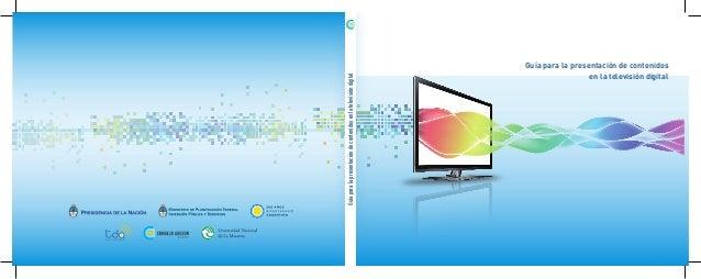 Guía para la presentación de contenidos en la televisión digital  Guía para la presentación de contenidos en la televisión...