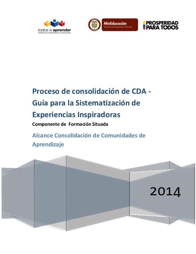 Proceso de consolidación de CDA Guía para la Sistematización de Experiencias Inspiradoras Componente de Formación Situada ...
