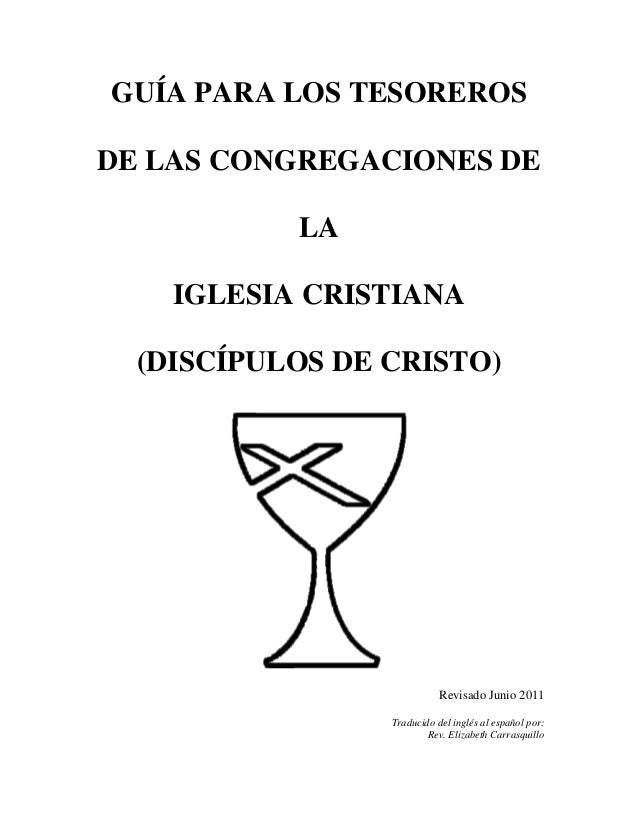 GUÍA PARA LOS TESOREROS DE LAS CONGREGACIONES DE LA IGLESIA CRISTIANA (DISCÍPULOS DE CRISTO) Revisado Junio 2011 Traducido...