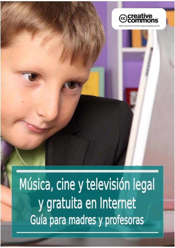 http://creativecommons.org/licenses/by-sa/3.0/Música, cine y televisión legal   y gratuita en Internet  Guía para madres y...