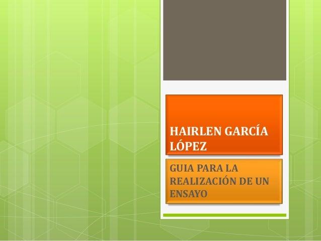 HAIRLEN GARCÍALÓPEZGUIA PARA LAREALIZACIÓN DE UNENSAYO