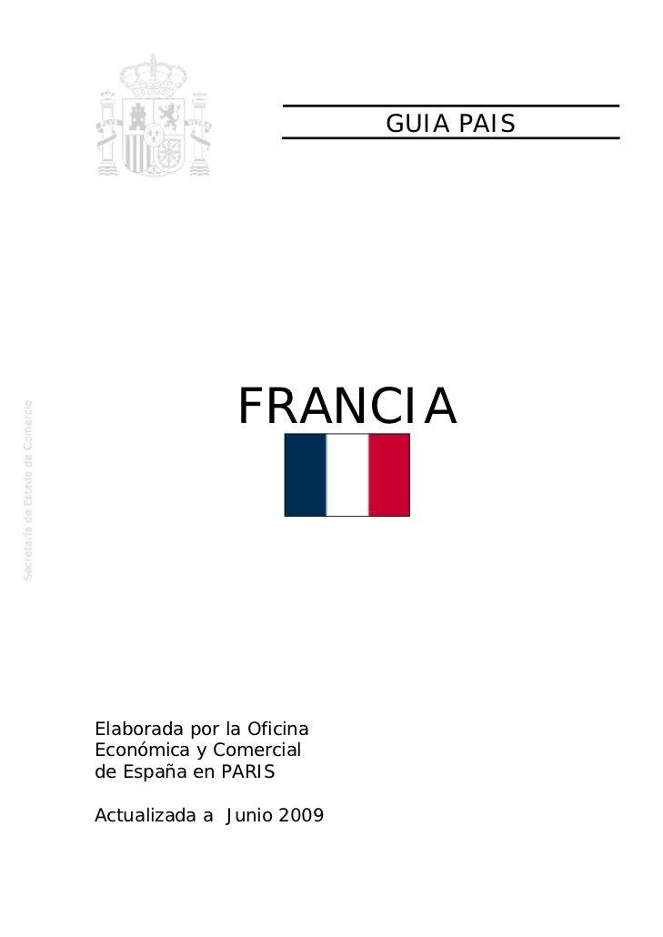 GUIA PAIS               FRANCIAElaborada por la OficinaEconómica y Comercialde España en PARISActualizada a Junio 2009