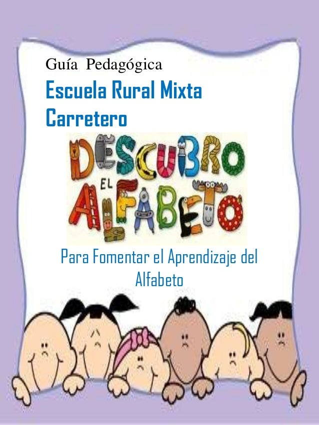 Guía PedagógicaEscuela Rural MixtaCarretero Para Fomentar el Aprendizaje del            Alfabeto