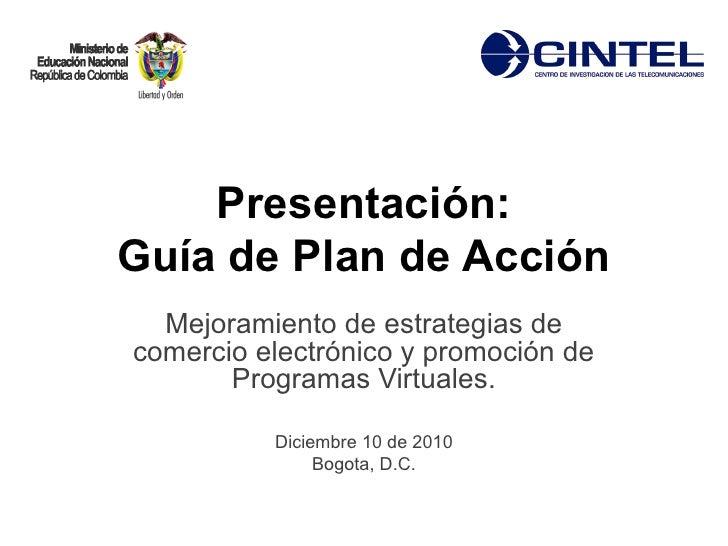Presentación:Guía de Plan de Acción  Mejoramiento de estrategias decomercio electrónico y promoción de       Programas Vir...