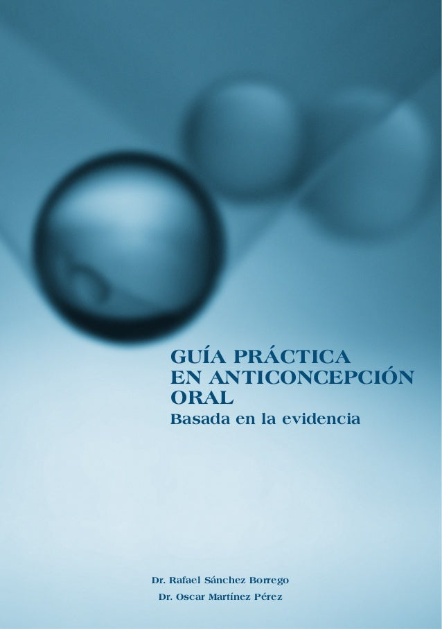 Dr. Rafael Sánchez BorregoDr. Oscar Martínez PérezGUÍA PRÁCTICAEN ANTICONCEPCIÓNORALBasada en la evidencia