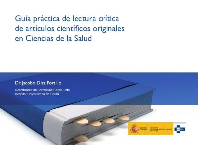 Guía práctica de lectura críticade artículos científicos originalesen Ciencias de la SaludDr. Jacobo Díaz PortilloCoordina...