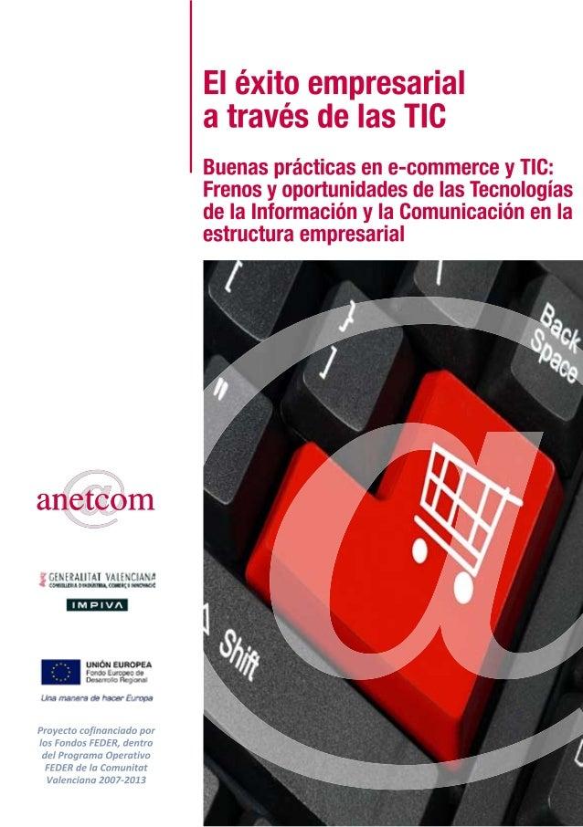 El éxito empresarial a travésde las TICBuenas prácticas en e-commerce y TIC:Frenos y oportunidades de las Tecnologíasde la...