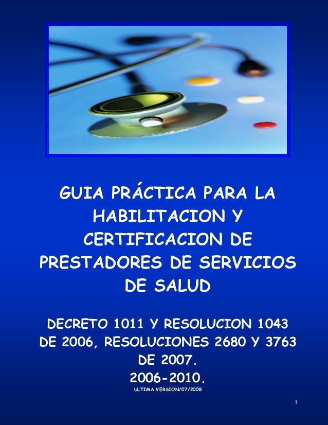 GUIA PRÁCTICA PARA LA      HABILITACION Y     CERTIFICACION DE PRESTADORES DE SERVICIOS         DE SALUD   DECRETO 1011 Y ...