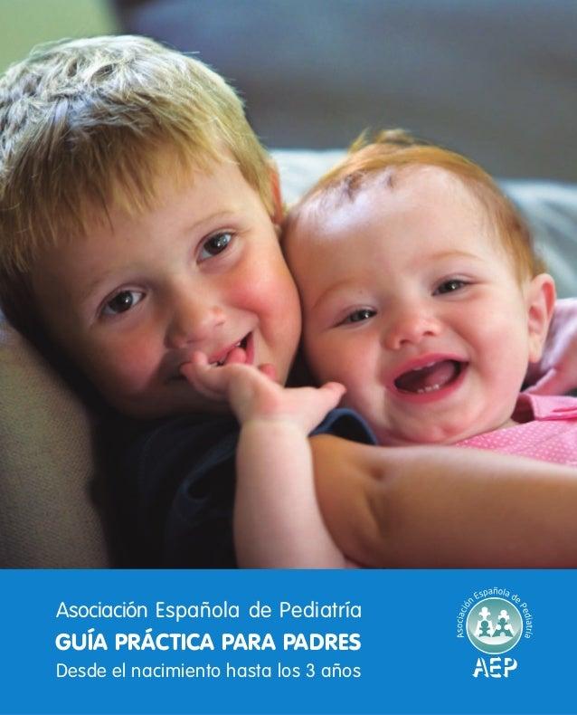 ÍNDICE << 01  GUÍA PRÁCTICA PARA PADRES  Desde el nacimiento hasta los 3 años  Asociación Española de Pediatría