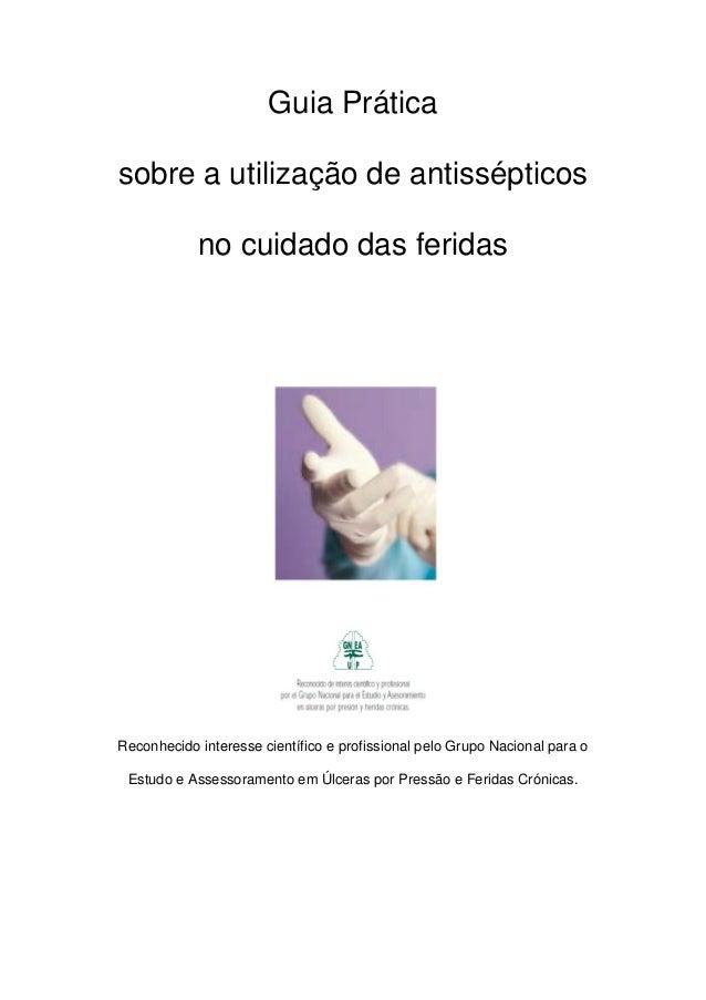 Guia Prática sobre a utilização de antissépticos no cuidado das feridas Reconhecido interesse científico e profissional pe...