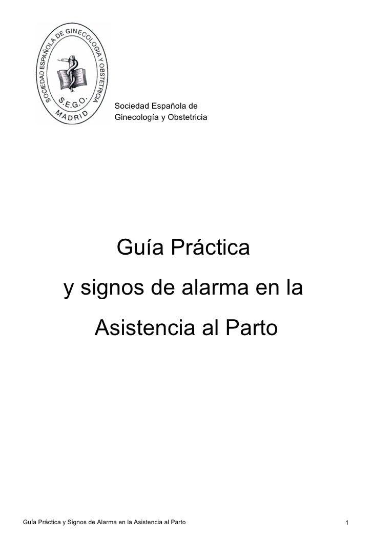 Guía Práctica  y signos de alarma en la  Asistencia al Parto Sociedad Española de Ginecología y Obstetricia