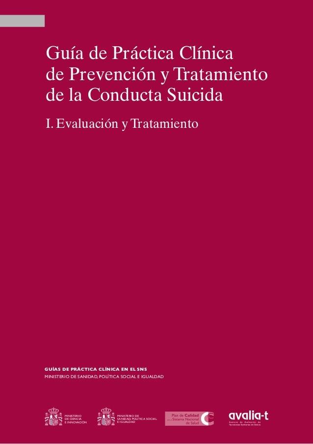 Guía de Práctica Clínica de Prevención y Tratamiento de la Conducta Suicida I. Evaluación y Tratamiento  GUÍAS DE PRÁCTICA...
