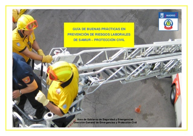 GUÍA DE BUENAS PRÁCTICAS ENPREVENCIÓN DE RIESGOS LABORALES  DE SAMUR – PROTECCIÓN CIVIL     Área de Gobierno de Seguridad ...