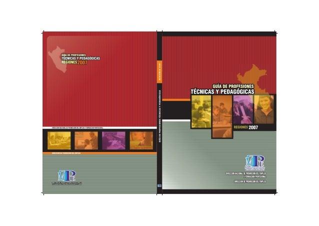 Guía de Profesiones Técnicas y        Pedagógicas Regiones 2007MINISTRA DE TRABAJO Y PROMOCION DEL EMPLEOSra. Susana Pinil...