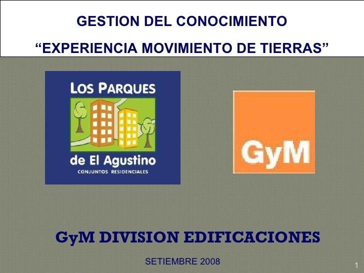 """GyM DIVISION EDIFICACIONES GESTION DEL CONOCIMIENTO """" EXPERIENCIA MOVIMIENTO DE TIERRAS"""" SETIEMBRE 2008"""