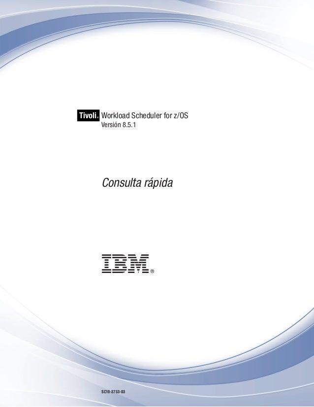 Tivoli Workload Scheduler for z/OS     ®         Versión 8.5.1         Consulta rápida         SC10-3753-03