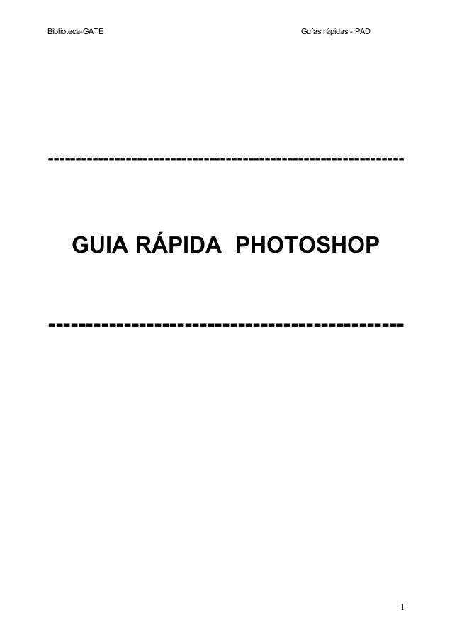 Biblioteca-GATE Guías rápidas - PAD ---------------------------------------------------------------- GUIA RÁPIDA PHOTOSHOP...