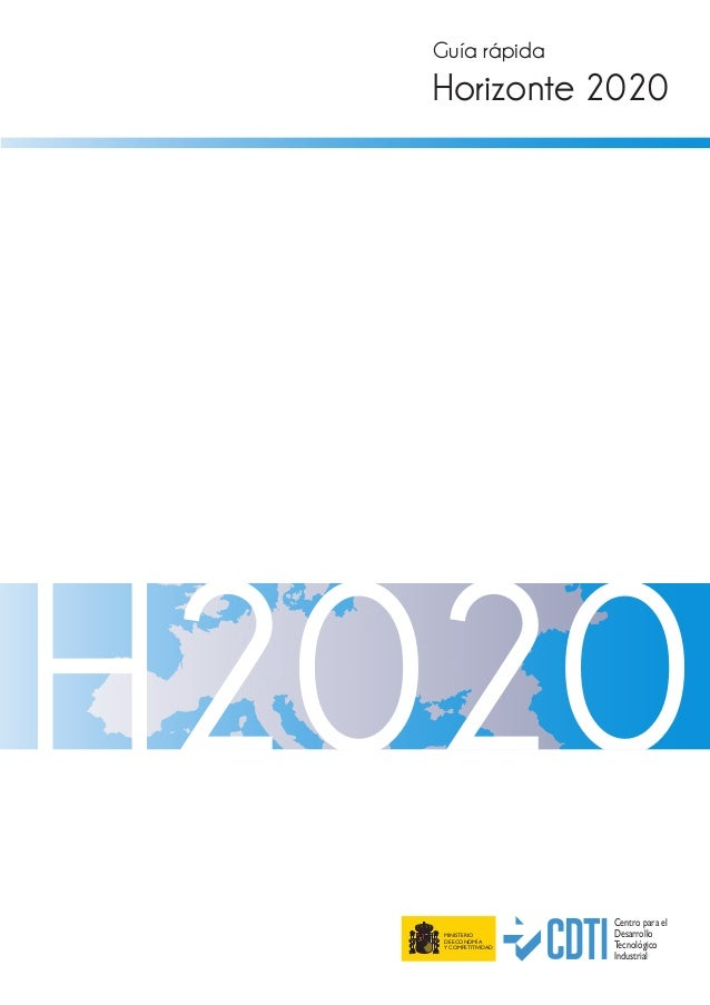 Guía rápida Horizonte 2020 MINISTERIO DE ECONOMÍA Y COMPETITIVIDAD Centro para el Desarrollo Tecnológico Industrial