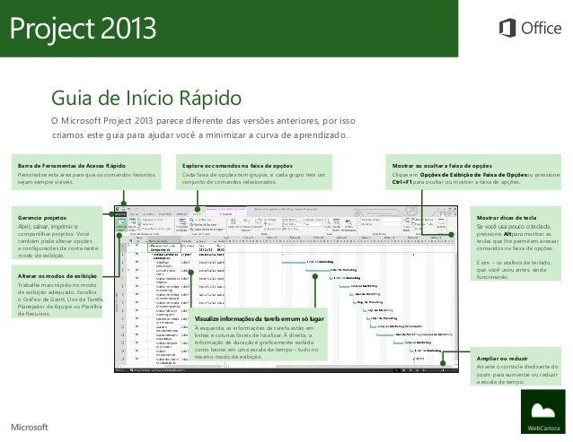 Guia de Início Rápido             O Microsoft Project 2013 parece diferente das versões anteriores, por isso             c...