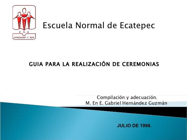 GUIA PARA LA REALIZACIÓN DE CEREMONIAS Escuela Normal de Ecatepec