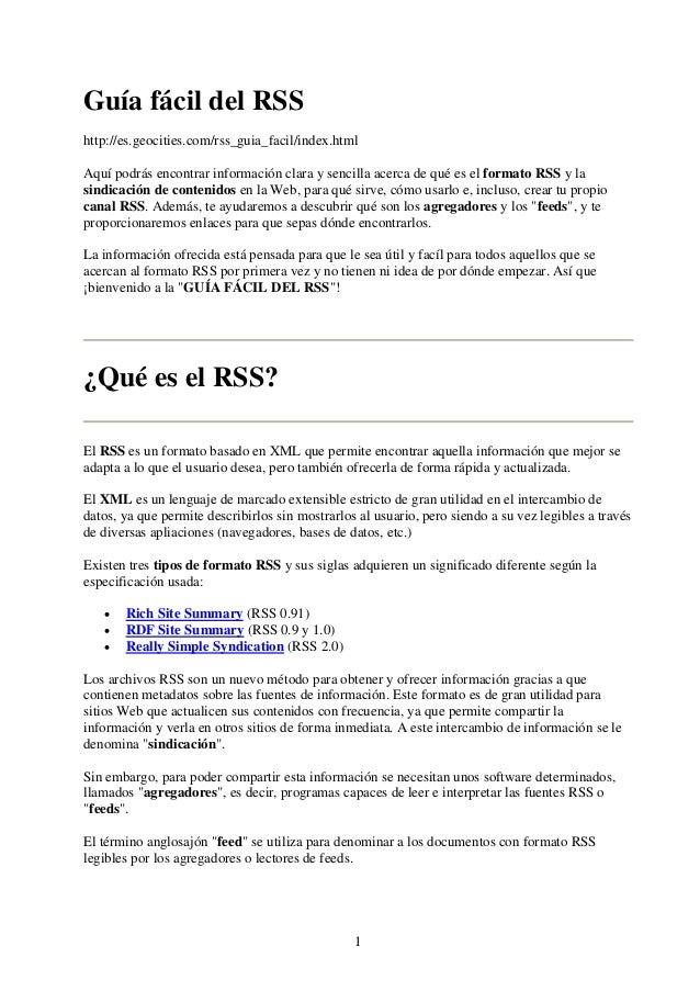 Guía fácil del RSShttp://es.geocities.com/rss_guia_facil/index.htmlAquí podrás encontrar información clara y sencilla acer...