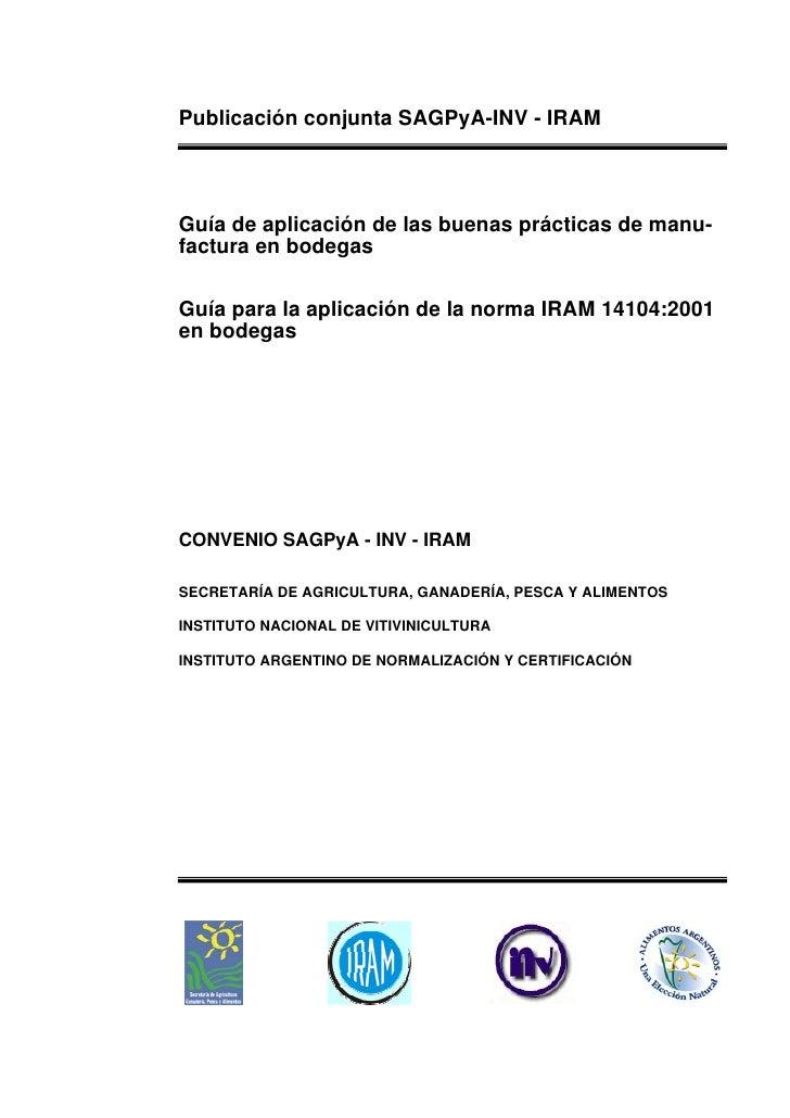 Publicación conjunta SAGPyA-INV - IRAMGuía de aplicación de las buenas prácticas de manu-factura en bodegasGuía para la ap...