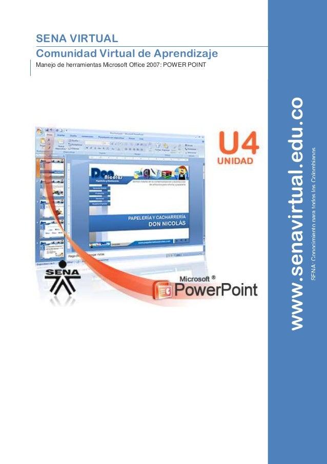 SENA VIRTUAL Comunidad Virtual de Aprendizaje Manejo de herramientas Microsoft Office 2007: POWER POINT www.senavirtual.ed...