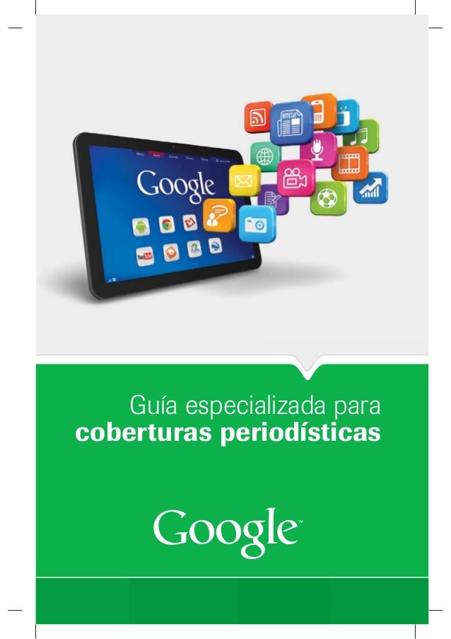Guías Google para periodistas 2012 - 2. Herramientas y pautas para coberturas periodísticas