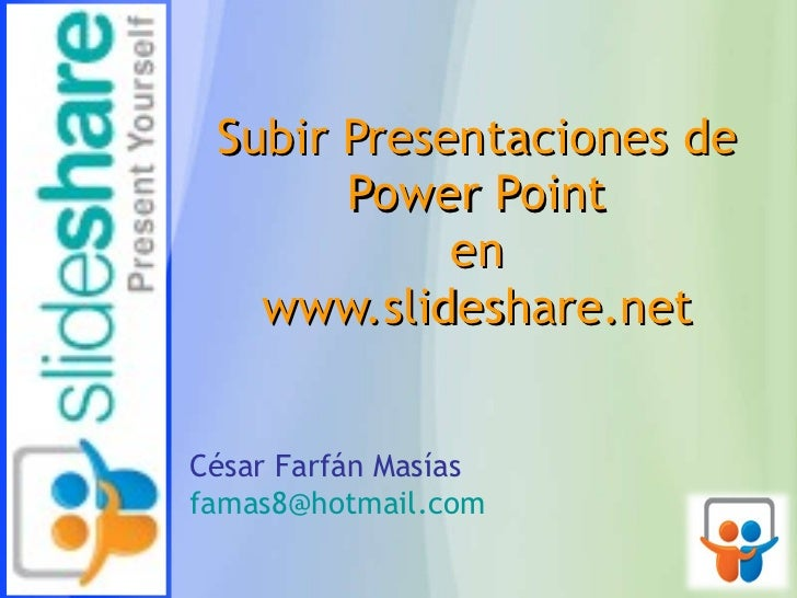 Subir Presentaciones de Power Point en www.slideshare.net César Farfán Masías [email_address]