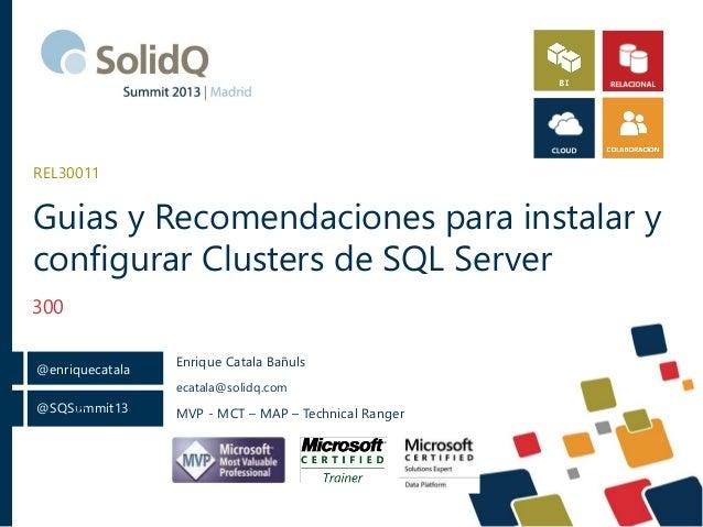 @SQSummit13 @enriquecatala @ Guias y Recomendaciones para instalar y configurar Clusters de SQL Server 300 REL30011 Enriqu...